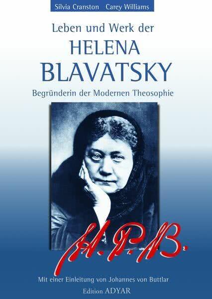 Leben und Werk der Helena Blavatsky, Begründerin der modernen Theosophie