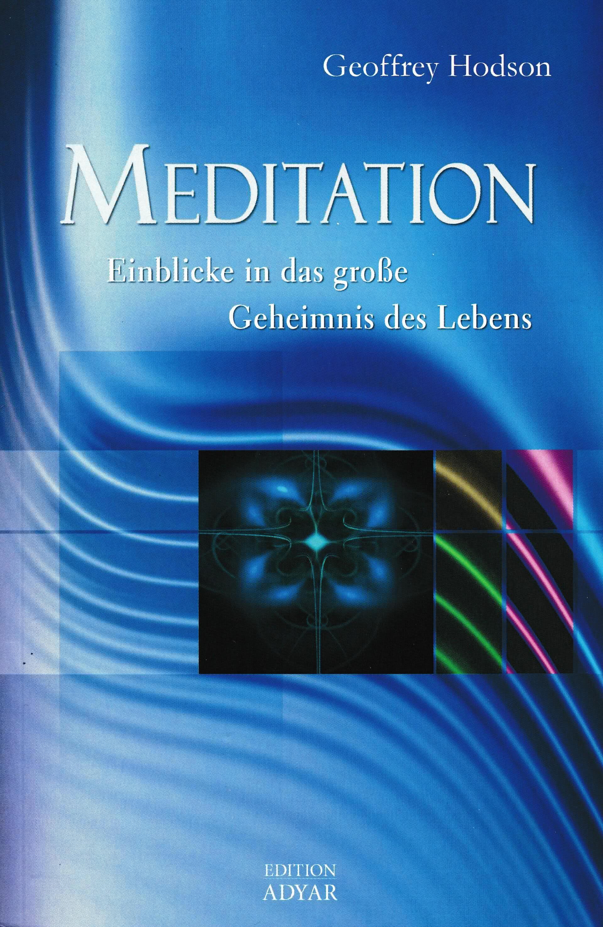 Meditation. Einblicke in das große Geheimnis des Lebens